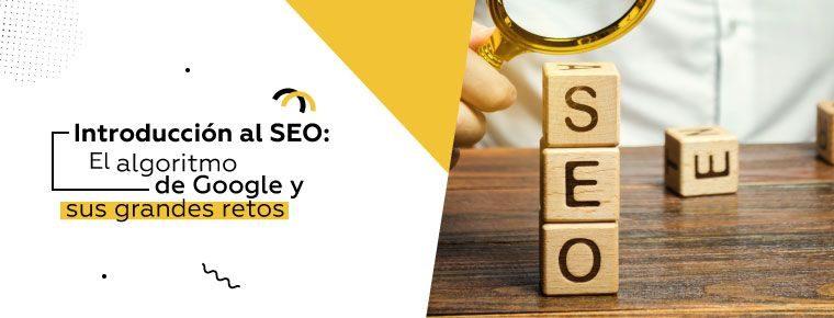 Introducción al SEO: el algoritmo de Google y sus grandes retos
